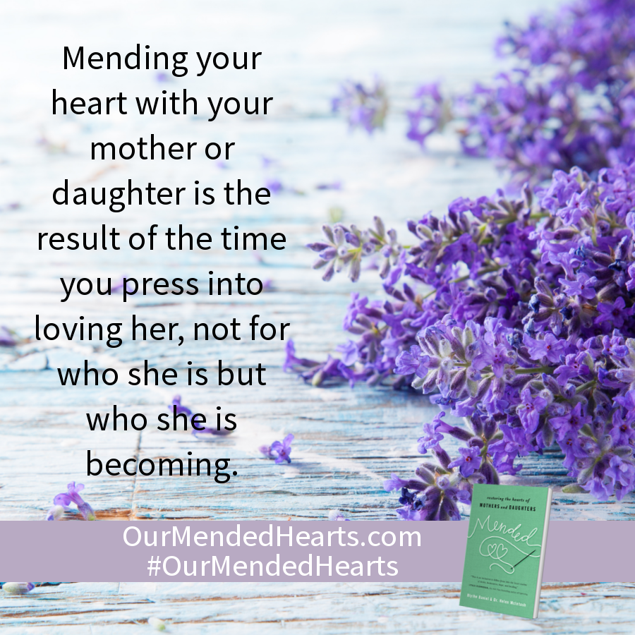 Mending your heart with your mother or daughter is the result of the time you press into loving her, not for who she is but who she is becoming.